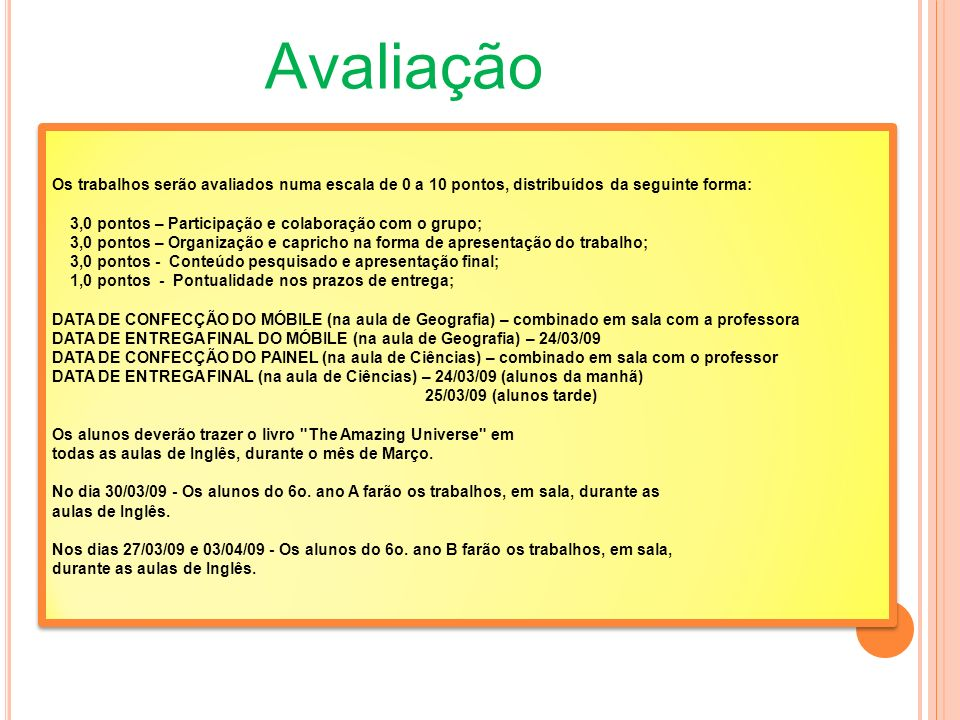 AvaliaçãoOs trabalhos serão avaliados numa escala de 0 a 10 pontos, distribuídos da seguinte forma: