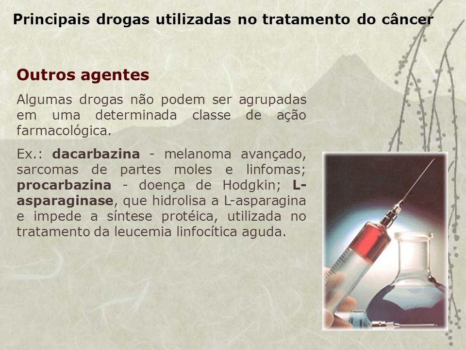 Outros agentes Principais drogas utilizadas no tratamento do câncer