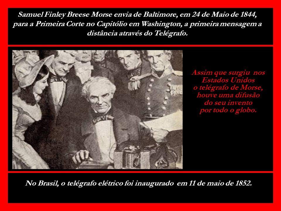 No Brasil, o telégrafo elétrico foi inaugurado em 11 de maio de 1852.