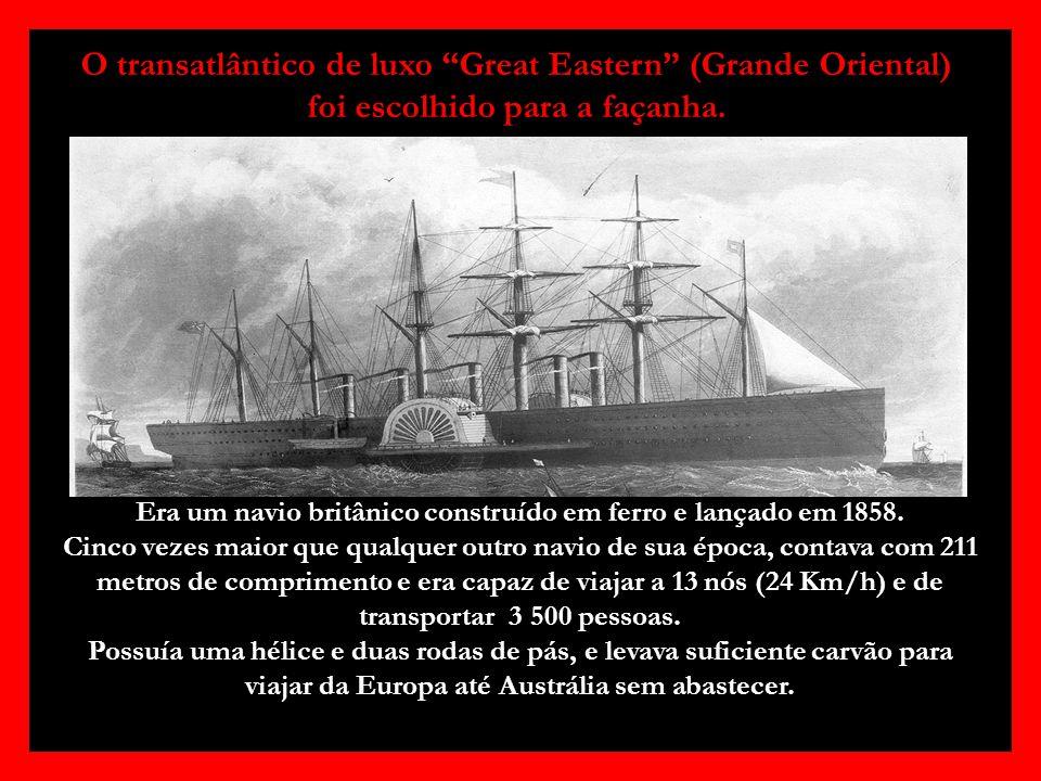 O transatlântico de luxo Great Eastern (Grande Oriental) foi escolhido para a façanha.