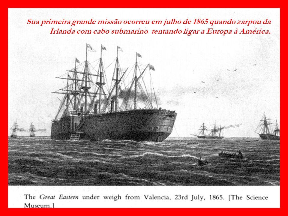 Sua primeira grande missão ocorreu em julho de 1865 quando zarpou da Irlanda com cabo submarino tentando ligar a Europa à América.