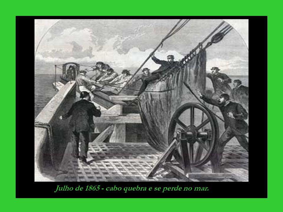 Julho de 1865 - cabo quebra e se perde no mar.