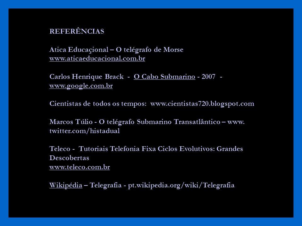 REFERÊNCIAS Atica Educaçional – O telégrafo de Morse www.aticaeducacional.com.br.