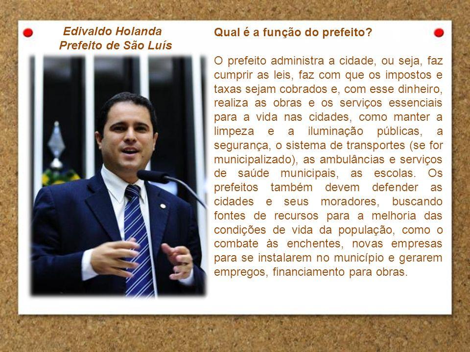 Edivaldo Holanda Prefeito de São Luís. Qual é a função do prefeito