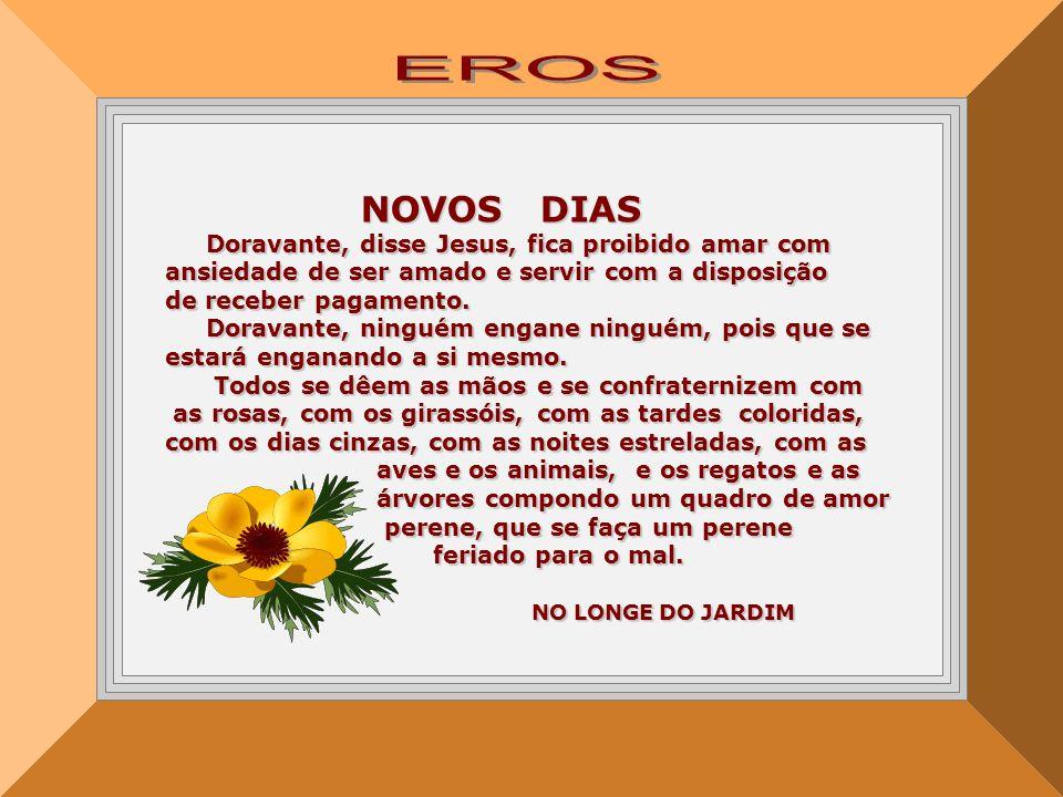 EROS NOVOS DIAS Doravante, disse Jesus, fica proibido amar com