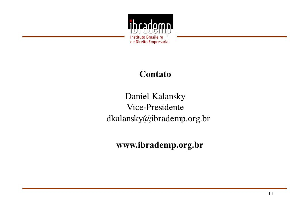 Contato Daniel Kalansky Vice-Presidente dkalansky@ibrademp.org.br www.ibrademp.org.br