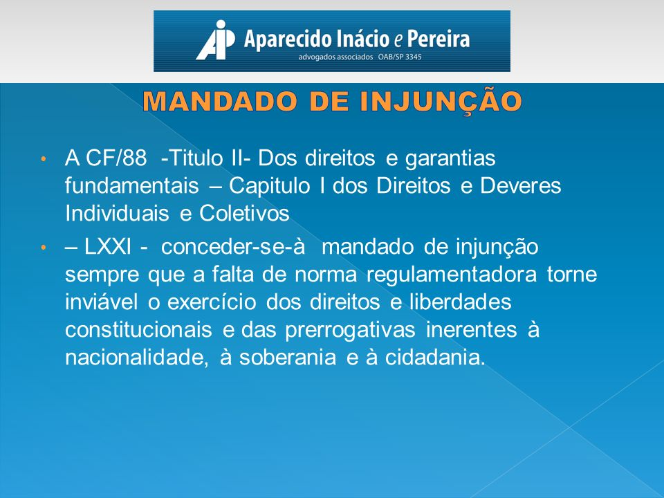 MANDADO DE INJUNÇÃO A CF/88 -Titulo II- Dos direitos e garantias fundamentais – Capitulo I dos Direitos e Deveres Individuais e Coletivos.
