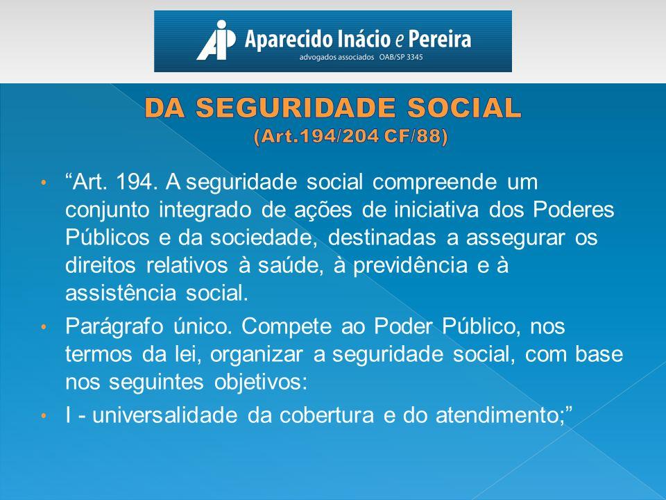 DA SEGURIDADE SOCIAL (Art.194/204 CF/88)