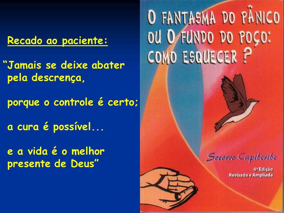Recado ao paciente: Jamais se deixe abater. pela descrença, porque o controle é certo; a cura é possível...