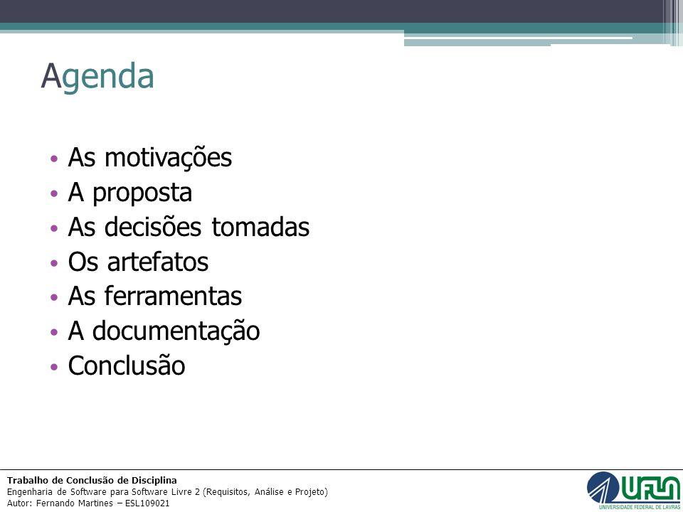 Agenda As motivações A proposta As decisões tomadas Os artefatos