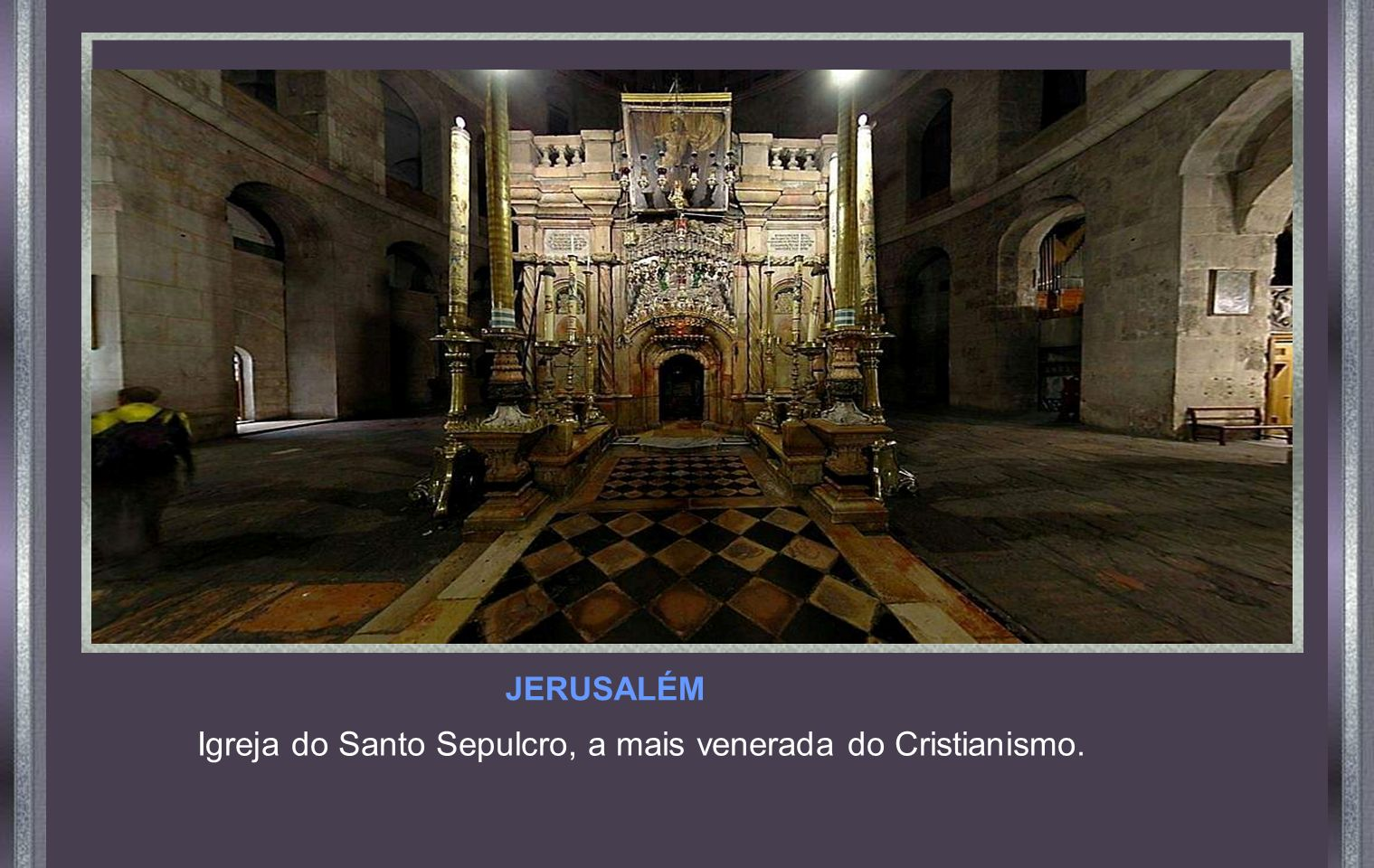 Igreja do Santo Sepulcro, a mais venerada do Cristianismo.