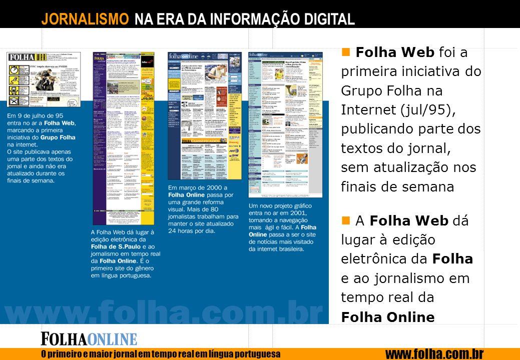Folha Web foi a primeira iniciativa do Grupo Folha na Internet (jul/95), publicando parte dos textos do jornal, sem atualização nos finais de semana