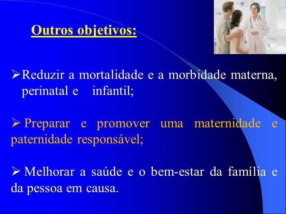 Outros objetivos: Reduzir a mortalidade e a morbidade materna, perinatal e infantil;