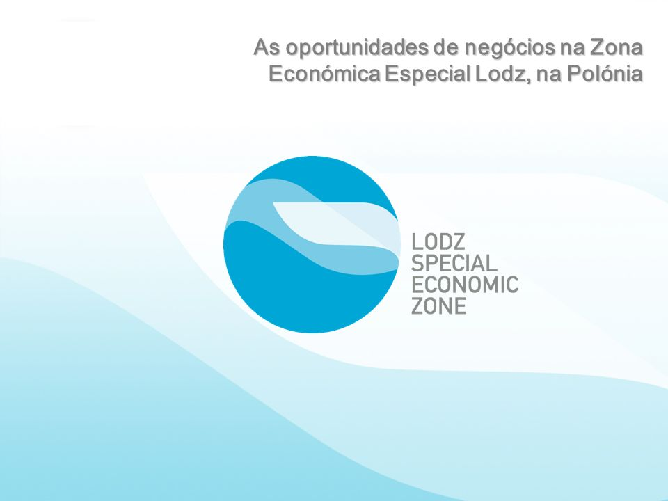 As oportunidades de negócios na Zona Económica Especial Lodz, na Polónia