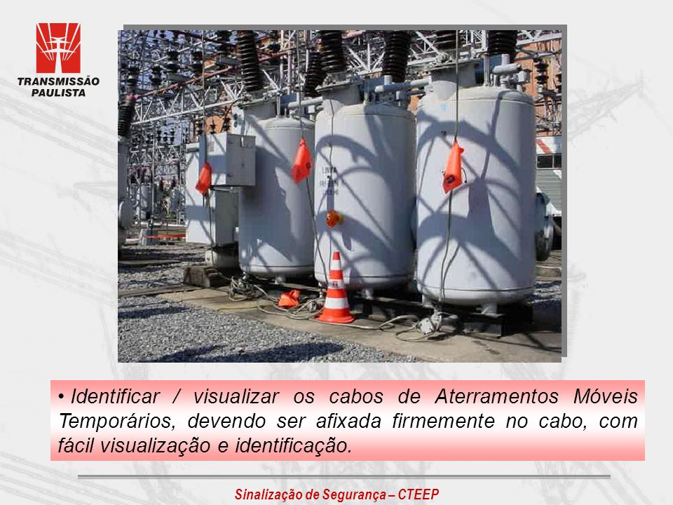 Identificar / visualizar os cabos de Aterramentos Móveis Temporários, devendo ser afixada firmemente no cabo, com fácil visualização e identificação.