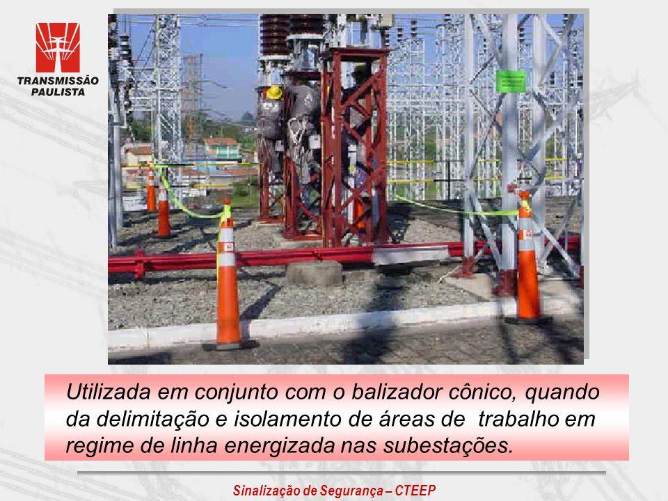 Utilizada em conjunto com o balizador cônico, quando da delimitação e isolamento de áreas de trabalho em regime de linha energizada nas subestações.