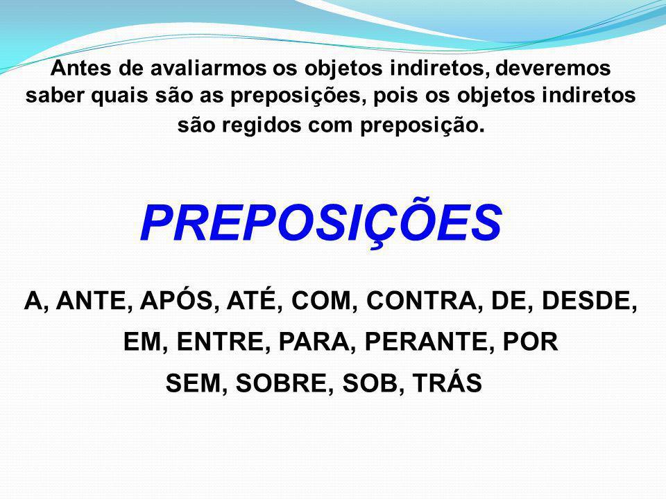 PREPOSIÇÕES A, ANTE, APÓS, ATÉ, COM, CONTRA, DE, DESDE,