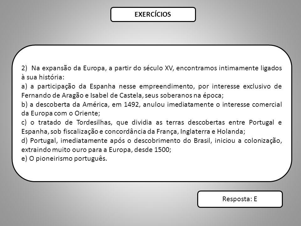 EXERCÍCIOS 2) Na expansão da Europa, a partir do século XV, encontramos intimamente ligados à sua história: