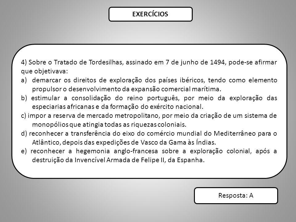 EXERCÍCIOS 4) Sobre o Tratado de Tordesilhas, assinado em 7 de junho de 1494, pode-se afirmar que objetivava:
