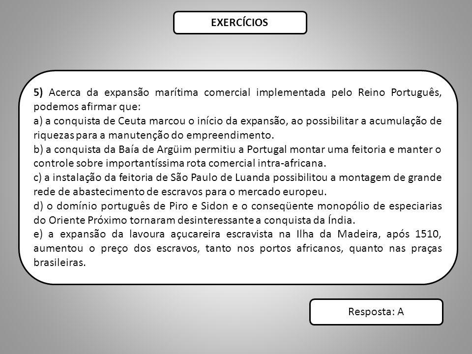 EXERCÍCIOS 5) Acerca da expansão marítima comercial implementada pelo Reino Português, podemos afirmar que:
