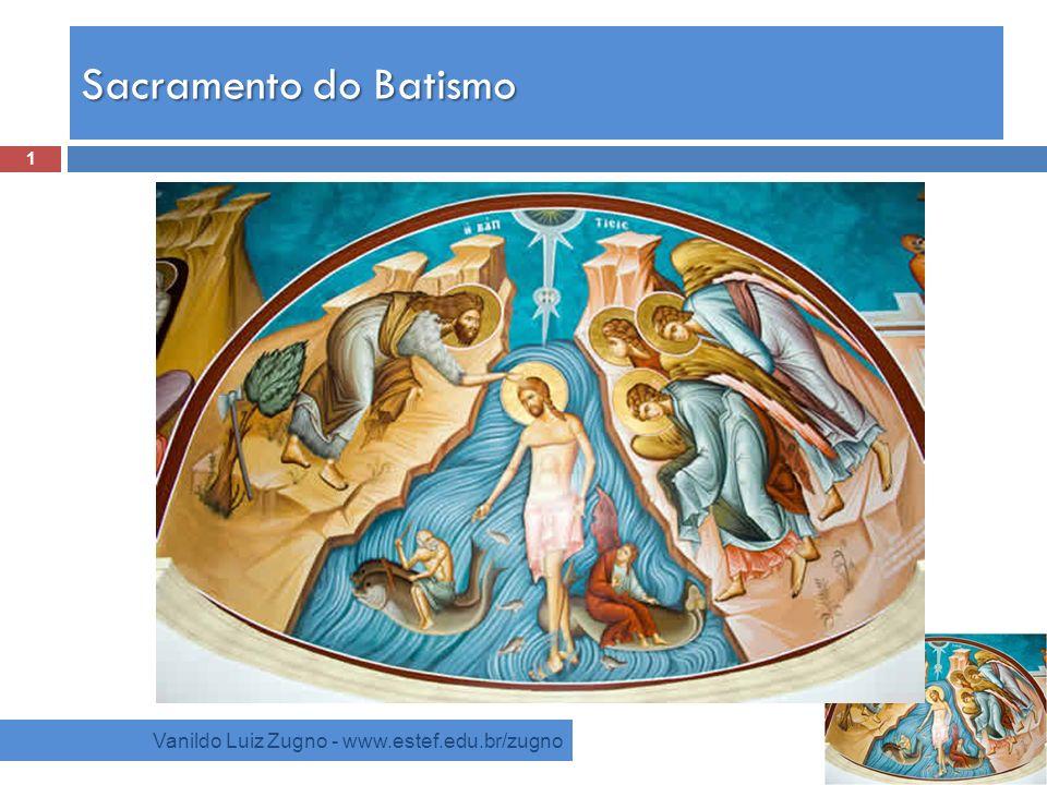 Sacramento do Batismo Vanildo Luiz Zugno - www.estef.edu.br/zugno