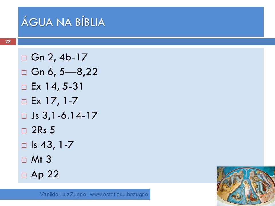 ÁGUA NA BÍBLIA Gn 2, 4b-17 Gn 6, 5—8,22 Ex 14, 5-31 Ex 17, 1-7