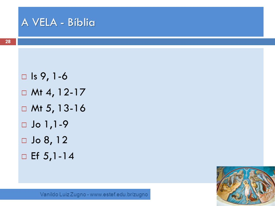 A VELA - Bíblia Is 9, 1-6 Mt 4, 12-17 Mt 5, 13-16 Jo 1,1-9 Jo 8, 12