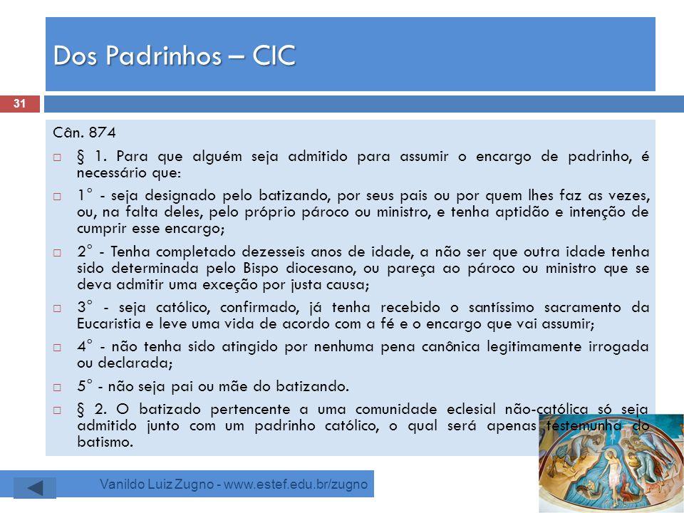 Dos Padrinhos – CIC Cân. 874. § 1. Para que alguém seja admitido para assumir o encargo de padrinho, é necessário que:
