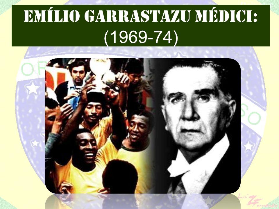 EMÍLIO GARRASTAZU MÉDICI: (1969-74)
