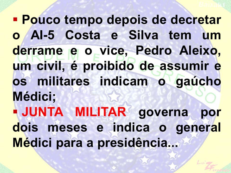 Pouco tempo depois de decretar o AI-5 Costa e Silva tem um derrame e o vice, Pedro Aleixo, um civil, é proibido de assumir e os militares indicam o gaúcho Médici;
