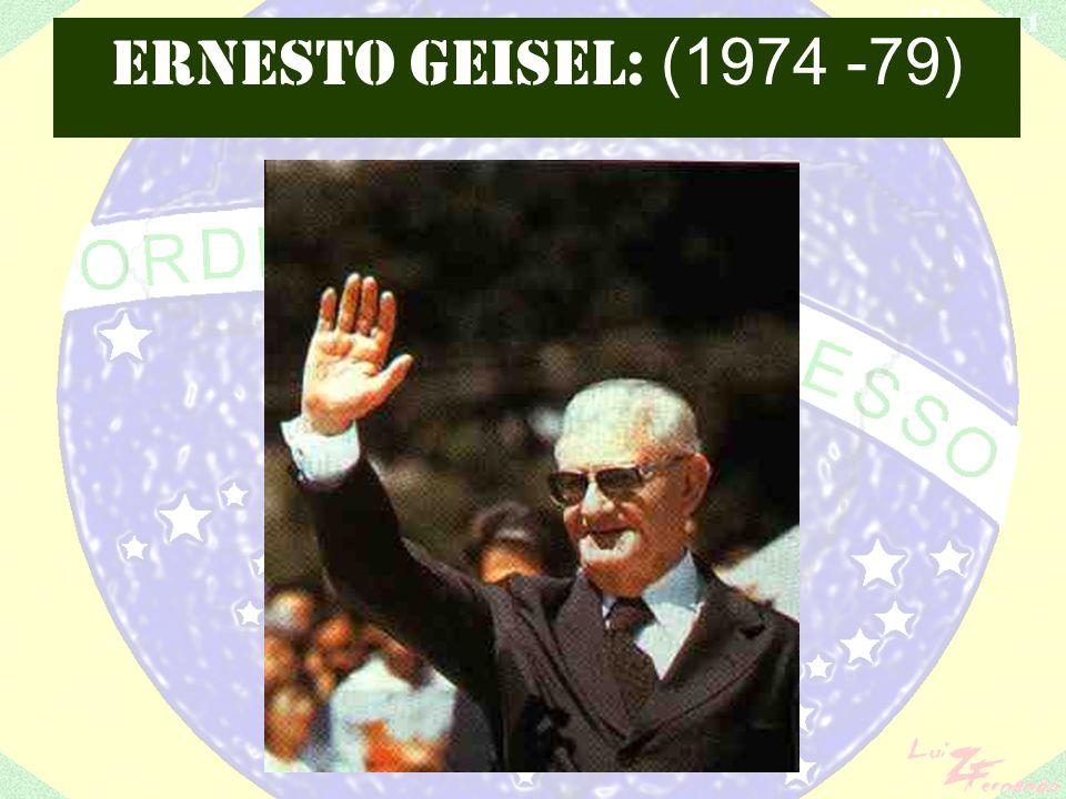 ERNESTO GEISEL: (1974 -79)