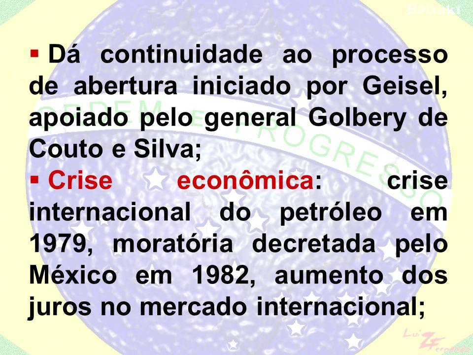Dá continuidade ao processo de abertura iniciado por Geisel, apoiado pelo general Golbery de Couto e Silva;