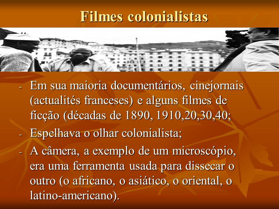Filmes colonialistas Em sua maioria documentários, cinejornais (actualités franceses) e alguns filmes de ficção (décadas de 1890, 1910,20,30,40;