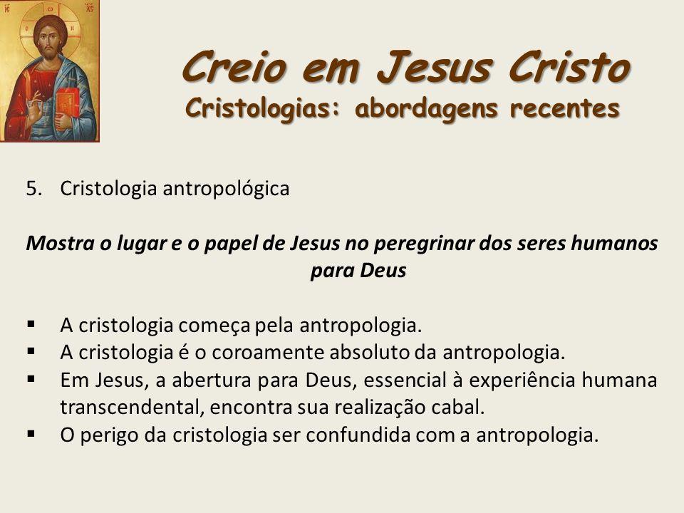 Creio em Jesus Cristo Cristologias: abordagens recentes
