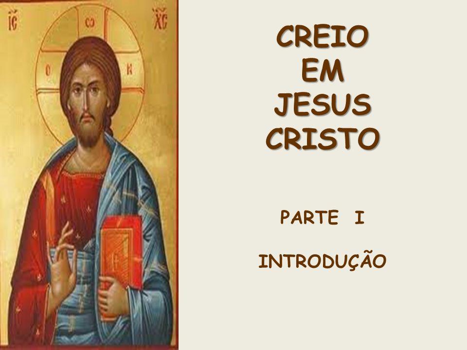 CREIO EM JESUS CRISTO PARTE I INTRODUÇÃO