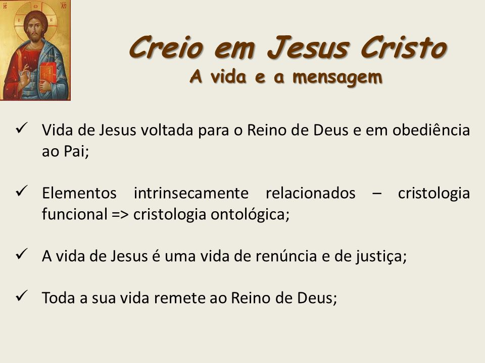 Creio em Jesus Cristo A vida e a mensagem