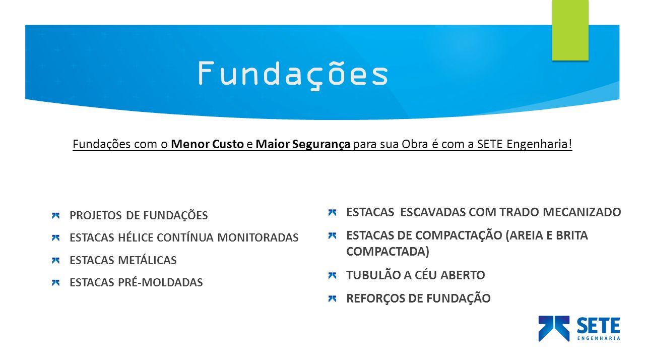 Fundações Fundações com o Menor Custo e Maior Segurança para sua Obra é com a SETE Engenharia! ESTACAS ESCAVADAS COM TRADO MECANIZADO.