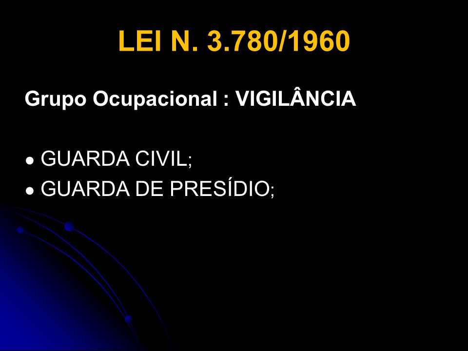 LEI N. 3.780/1960 Grupo Ocupacional : VIGILÂNCIA ● GUARDA CIVIL;