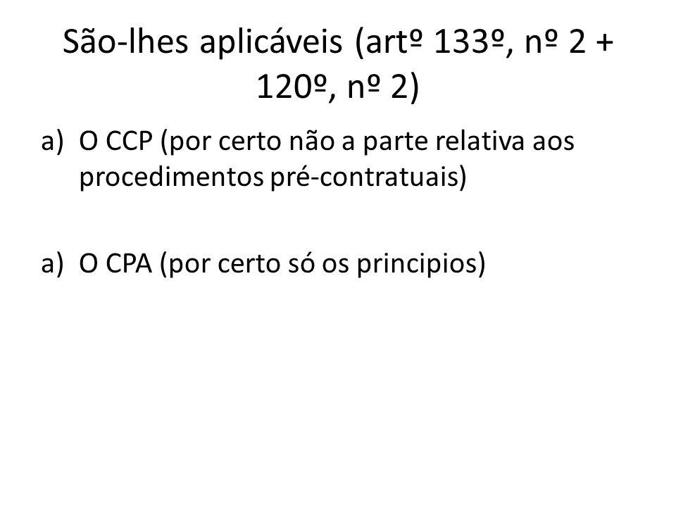 São-lhes aplicáveis (artº 133º, nº 2 + 120º, nº 2)