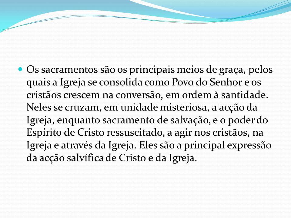 Os sacramentos são os principais meios de graça, pelos quais a Igreja se consolida como Povo do Senhor e os cristãos crescem na conversão, em ordem à santidade.