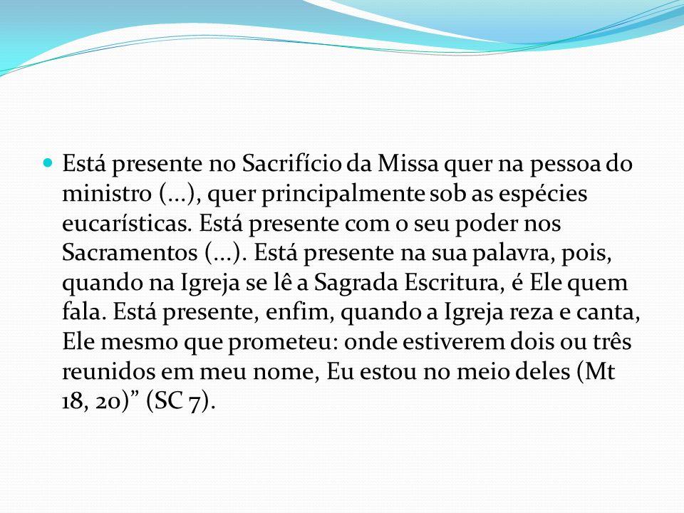 Está presente no Sacrifício da Missa quer na pessoa do ministro (