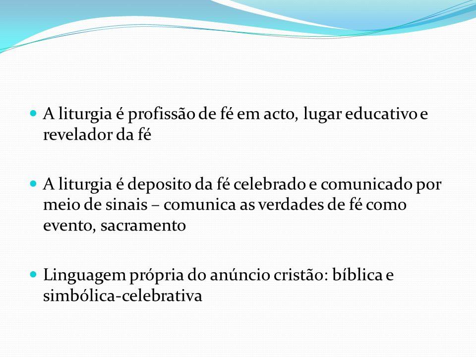 A liturgia é profissão de fé em acto, lugar educativo e revelador da fé