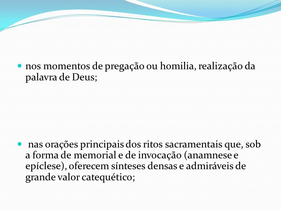 nos momentos de pregação ou homilia, realização da palavra de Deus;