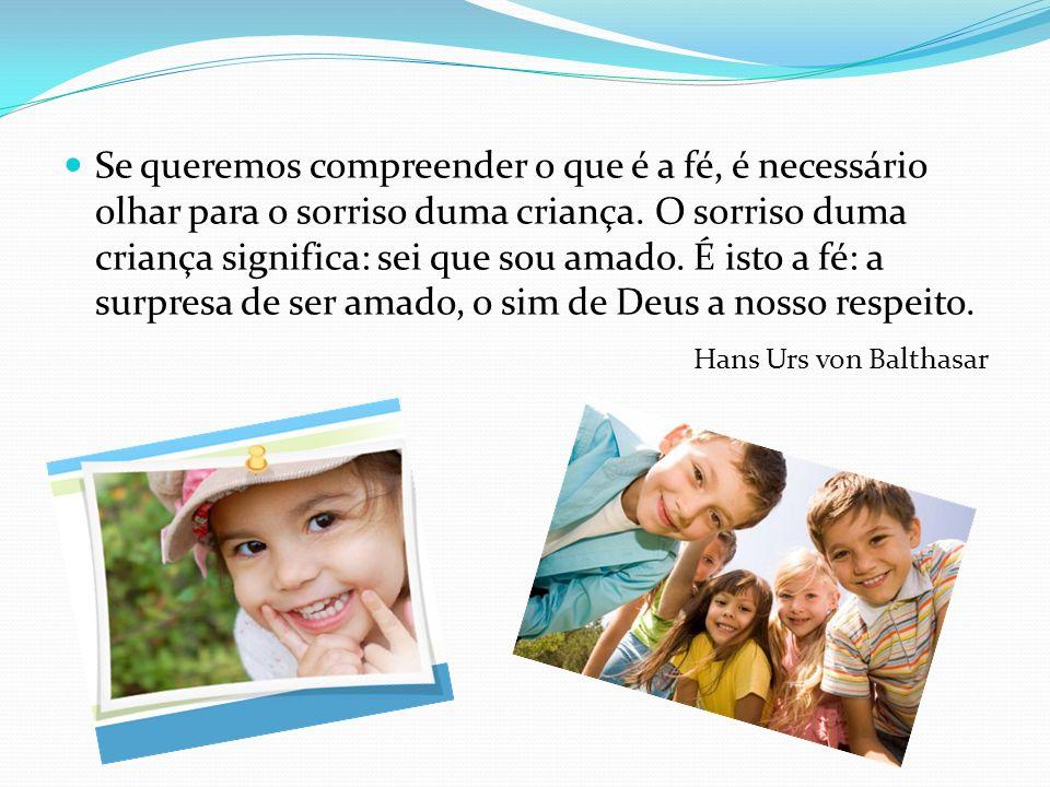 Se queremos compreender o que é a fé, é necessário olhar para o sorriso duma criança. O sorriso duma criança significa: sei que sou amado. É isto a fé: a surpresa de ser amado, o sim de Deus a nosso respeito.