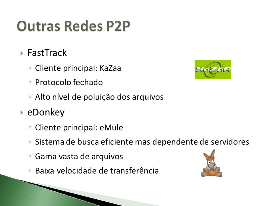 Outras Redes P2P FastTrack eDonkey Cliente principal: KaZaa