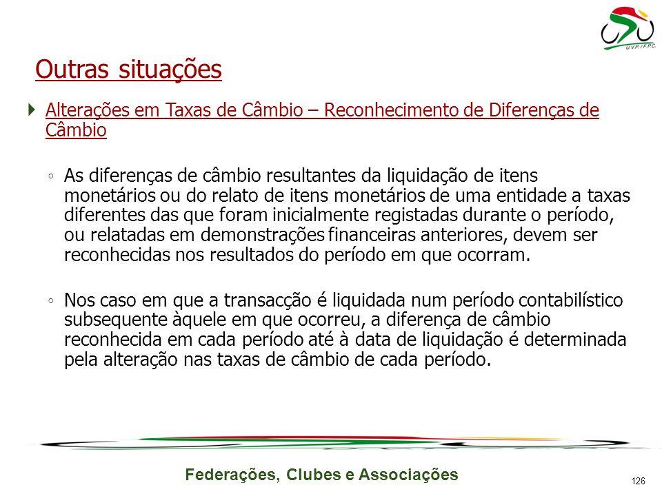 Outras situações Alterações em Taxas de Câmbio – Reconhecimento de Diferenças de Câmbio.