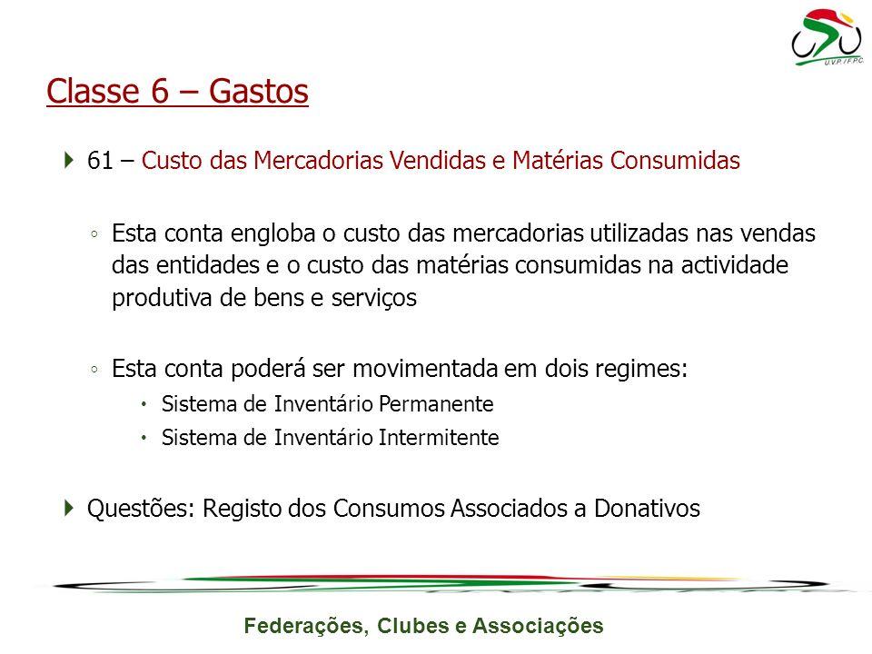 Classe 6 – Gastos 61 – Custo das Mercadorias Vendidas e Matérias Consumidas.