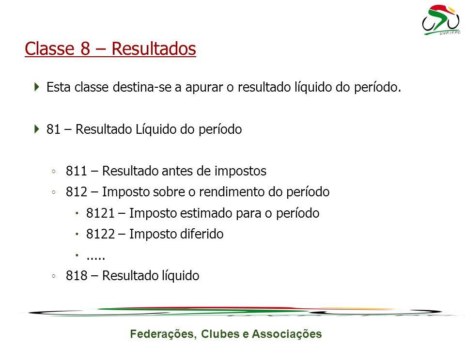 Classe 8 – Resultados Esta classe destina-se a apurar o resultado líquido do período. 81 – Resultado Líquido do período.