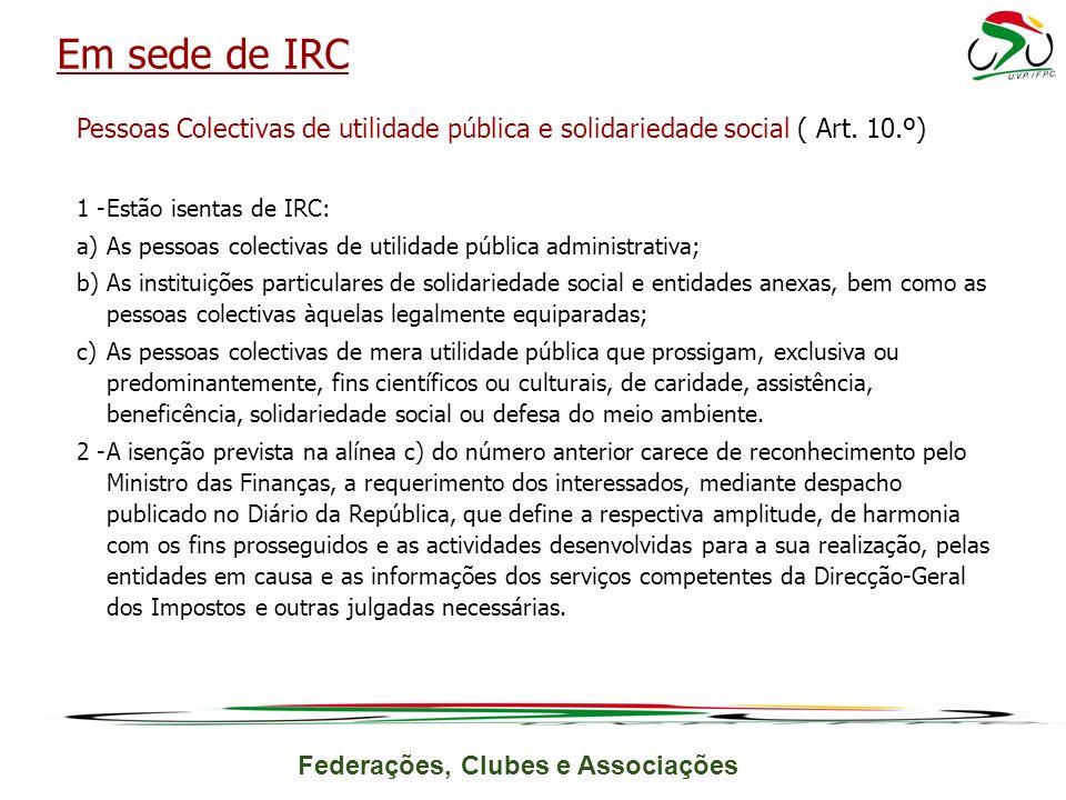 Em sede de IRC Pessoas Colectivas de utilidade pública e solidariedade social ( Art. 10.º) 1 - Estão isentas de IRC: