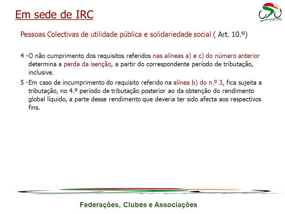 Em sede de IRC Pessoas Colectivas de utilidade pública e solidariedade social ( Art. 10.º)